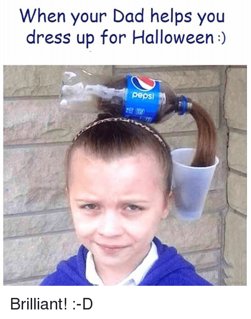 dbc3ee7b140 When Your Dad Helps You Dress Up for Halloween Pepsi Brilliant! -D ...