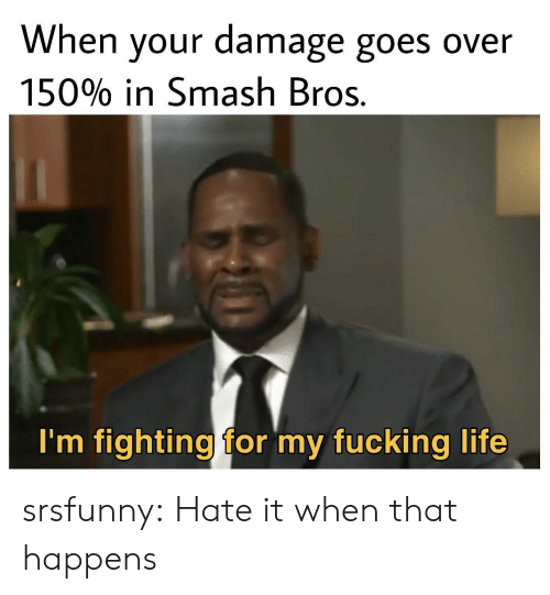 Fucking, Life, and Smashing: When your damage goes over  15090 in Smash Bros.  I'm fighting for my fucking life srsfunny:  Hate it when that happens