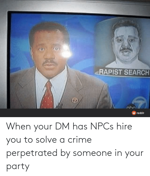 Crime, Party, and DnD: When your DM has NPCs hire you to solve a crime perpetrated by someone in your party