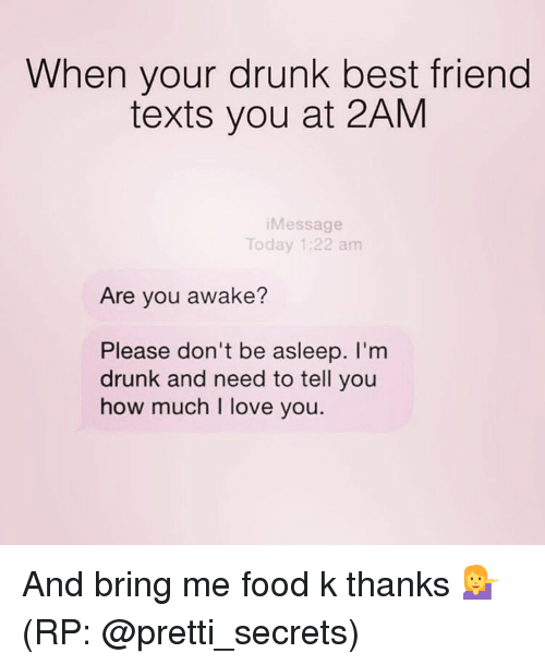 When Your Drunk Best Friend Texts You at 2AM Message Today 122 Am