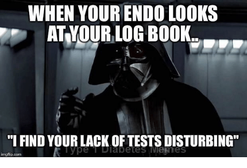 """Book, Log, and Endo: WHEN YOUR ENDO LOOKS  AT YOUR LOG BOOK..  """"I FIND YOUR LACK OF TESTS DISTURBING""""  Type T Dlabetes Menes  imgflip.comm"""