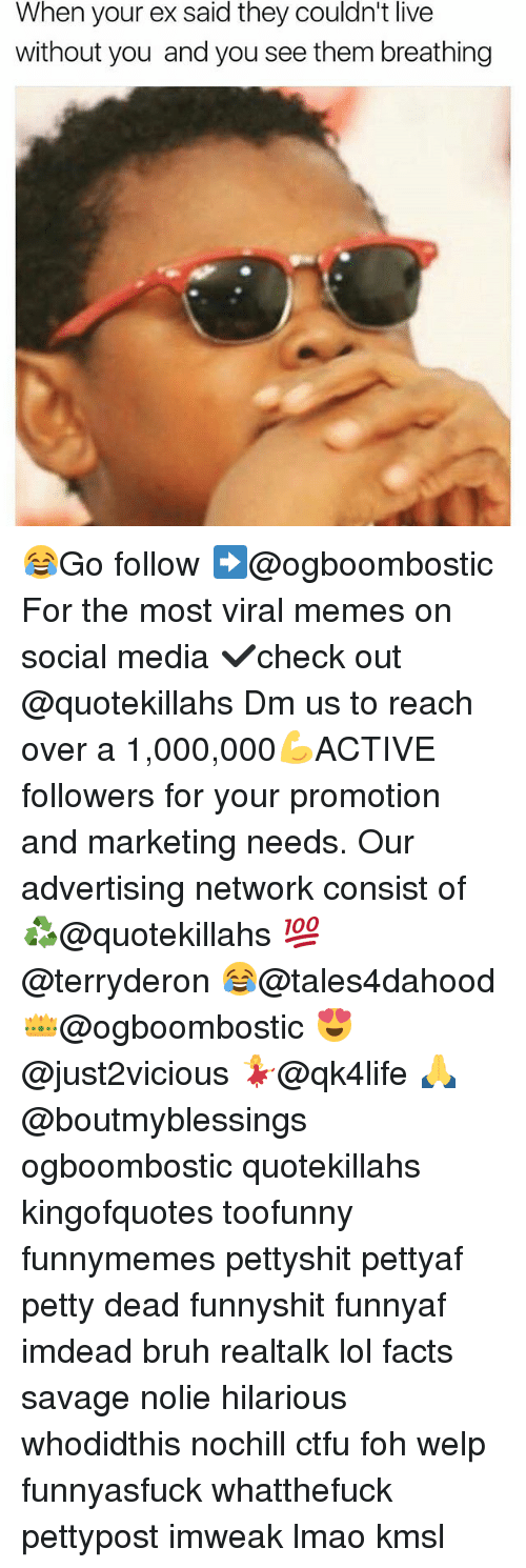 Bruh, Ctfu, and Facts: When your ex said they couldn't live  without you and you see them breathing 😂Go follow ➡@ogboombostic For the most viral memes on social media ✔check out @quotekillahs Dm us to reach over a 1,000,000💪ACTIVE followers for your promotion and marketing needs. Our advertising network consist of ♻@quotekillahs 💯@terryderon 😂@tales4dahood 👑@ogboombostic 😍@just2vicious 💃@qk4life 🙏@boutmyblessings ogboombostic quotekillahs kingofquotes toofunny funnymemes pettyshit pettyaf petty dead funnyshit funnyaf imdead bruh realtalk lol facts savage nolie hilarious whodidthis nochill ctfu foh welp funnyasfuck whatthefuck pettypost imweak lmao kmsl