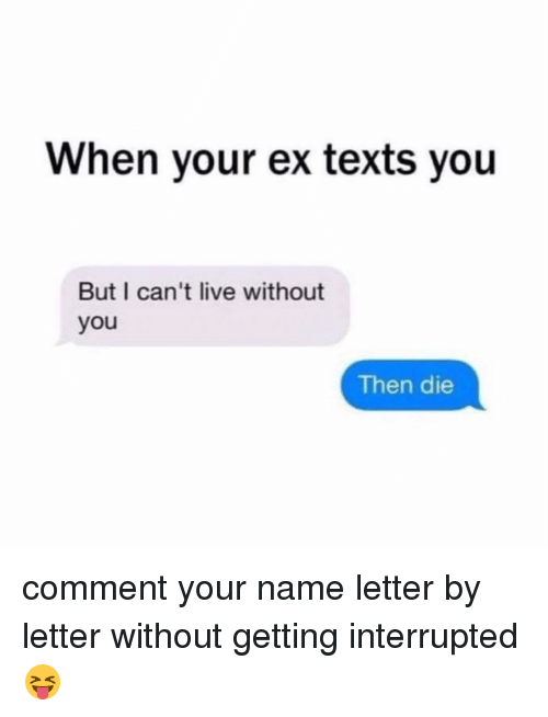 when your ex texts you but i cant live without 8383819 ✅ 25 best memes about when your ex texts you when your ex