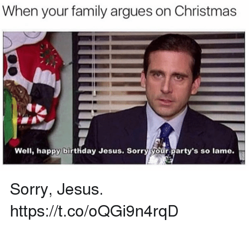 when your family argues on christmas well happy birthday jesus 29787840 ✅ 25 best memes about happy birthday jesus happy birthday