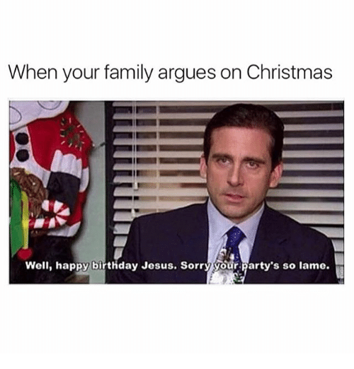 Family Christmas Meme Funny.When Your Family Argues On Christmas Well Happy Birthday