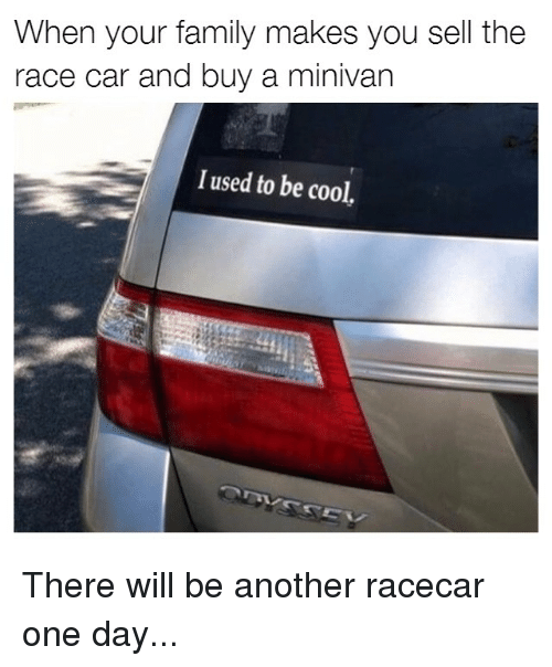 when your family makes you sell the race car and 20691500 ✅ 25 best memes about minivan minivan memes