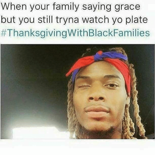when your family saying grace but you still tryna watch 23716707 ✅ 25 best memes about thanksgiving with black families