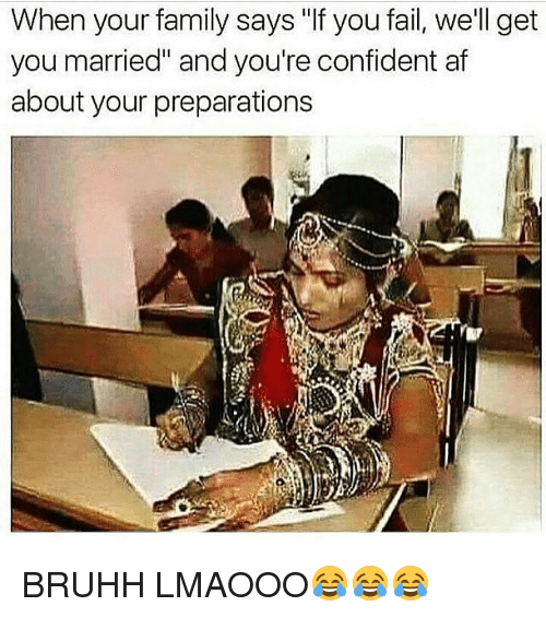 "Memes, 🤖, and Afs: When your family says ""If you fail, we'll get  you married"" and you're confident af  about your preparations BRUHH LMAOOO😂😂😂"