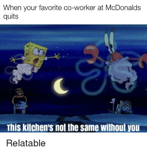 When Your Favorite Co Worker At Mcdonalds Quits 31 This Kitchens
