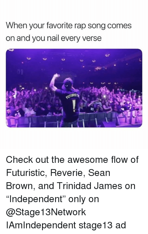 """Funny, Rap, and Awesome: When your favorite rap song comes  on and you nail every verse Check out the awesome flow of Futuristic, Reverie, Sean Brown, and Trinidad James on """"Independent"""" only on @Stage13Network IAmIndependent stage13 ad"""