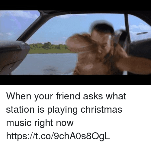 when your friend asks what station is playing christmas music right now https - What Station Is Christmas Music On