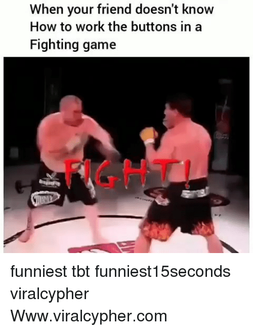 Funny, Tbt, and Work: When your friend doesn't know  How to work the buttons in a  Fighting game  FIGHT funniest tbt funniest15seconds viralcypher Www.viralcypher.com