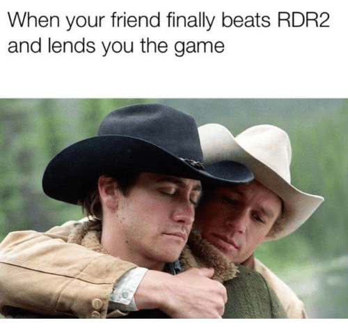 When Your Friend Finally Beats RDR2 and Lends You the Game