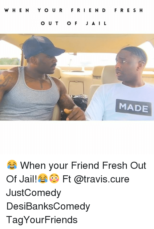 Fresh, Jail, and Memes: WHEN YOUR FRIEND FRES H  O U T o F J A IL  MADE 😂 When your Friend Fresh Out Of Jail!😂😳 Ft @travis.cure JustComedy DesiBanksComedy TagYourFriends