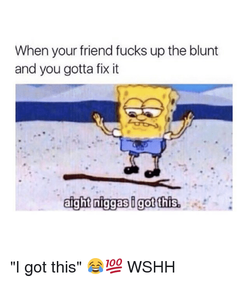 """Memes, Wshh, and 🤖: When your friend fucks up the blunt  and you gotta fix it """"I got this"""" 😂💯 WSHH"""