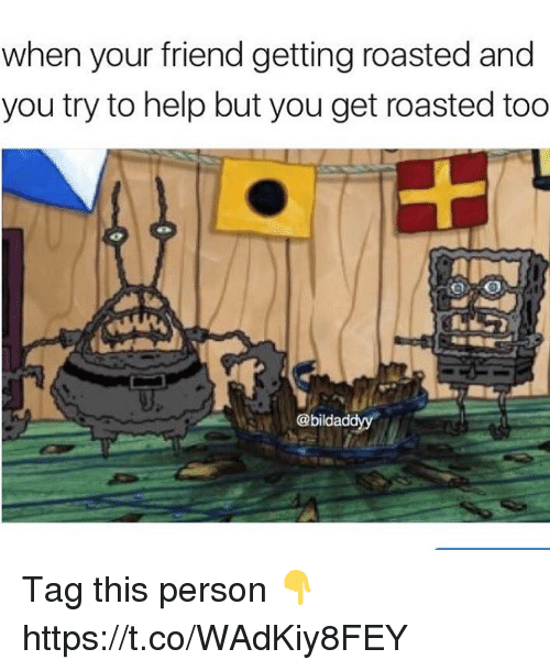 Help, Friend, and You: when your friend getting roasted and  you try to help but you get roasted too  @bilda Tag this person 👇 https://t.co/WAdKiy8FEY