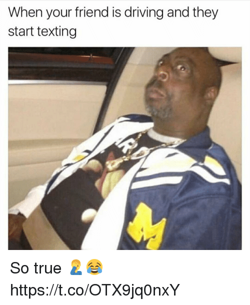 Driving, Memes, and Texting: When your friend is driving and they  start texting So true 🤦♂️😂 https://t.co/OTX9jq0nxY