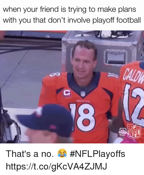 Football, Memes, and 🤖: when your friend is trying to make plans  with you that don't involve playoff football That's a no. 😂 #NFLPlayoffs https://t.co/gKcVA4ZJMJ