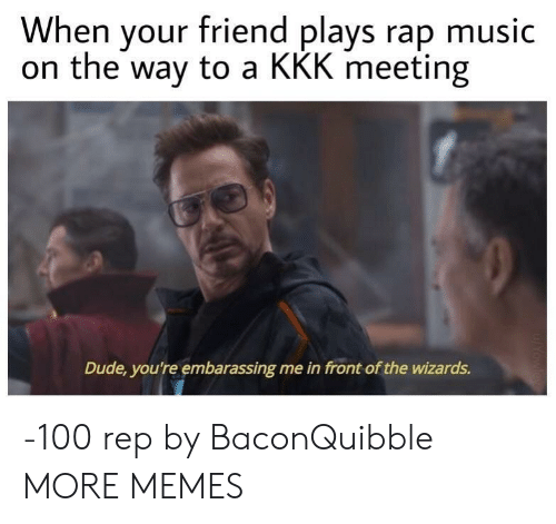 Anaconda, Dank, and Dude: When your friend plays rap music  on the way to a KKK meeting  Dude, you're embarassing me in front of the wizards. -100 rep by BaconQuibble MORE MEMES