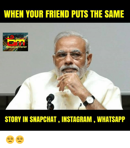 when your friend puts the same memes story in snapchat instagram 15044176 when your friend puts the same memes story in snapchatinstagram,Whatsapp Meme
