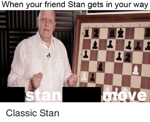 When Your Friend Stan Gets in Your Way Staniove | Stan Meme
