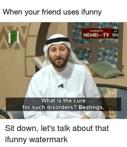 when your friend uses ifunny memri tv m what is 21549000 when your friend uses ifunny memri tv m what is the cure for such