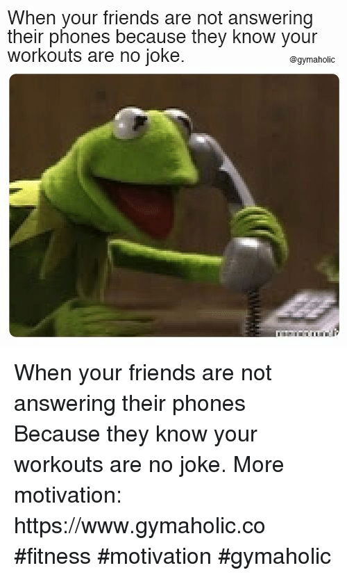 Friends, Fitness, and Motivation: When your friends are not answering  their phones because they know your  workouts are no joke.  @gymaholic When your friends are not answering their phones  Because they know your workouts are no joke.  More motivation: https://www.gymaholic.co  #fitness #motivation #gymaholic