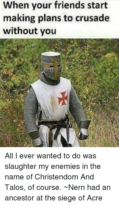 When Your Friends Start Making Plans to Crusade Without