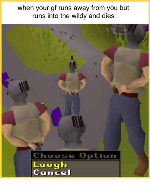 When Your Gf Runs Away From You But Runs Into The Wildy And Dies