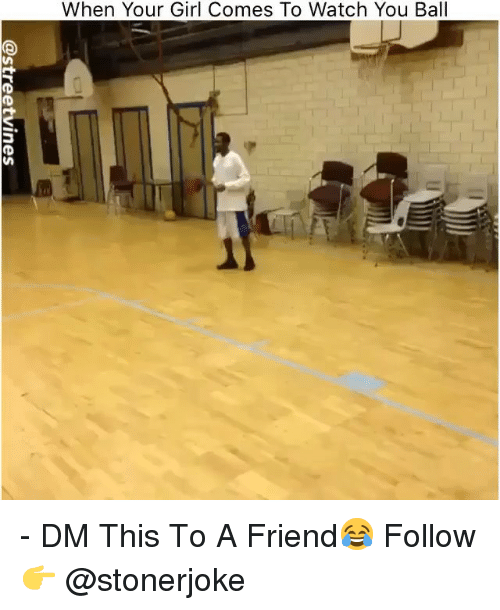 Memes, Girl, and Watch: When Your Girl Comes To Watch You Ball - DM This To A Friend😂 Follow 👉 @stonerjoke