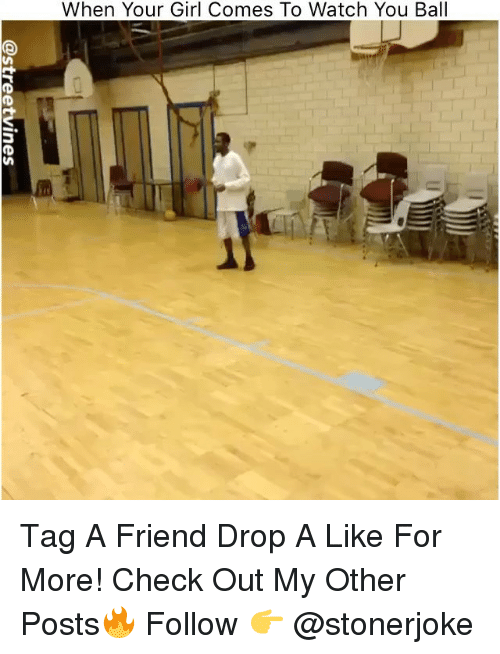 Memes, Girl, and Watch: When Your Girl Comes To Watch You Ball Tag A Friend Drop A Like For More! Check Out My Other Posts🔥 Follow 👉 @stonerjoke