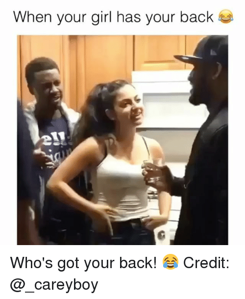 Memes, Girl, and Your Girl: When your girl has your baclk Who's got your back! 😂 Credit: @_careyboy