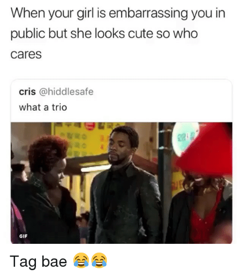 Bae, Cute, and Funny: When your girl is embarrassing you in  public but she looks cute so who  cares  cris @hiddlesafe  what a trio  GIF Tag bae 😂😂