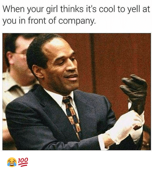 Funny, Cool, and Girl: When your girl thinks it's cool to yell at  you in front of company 😂💯
