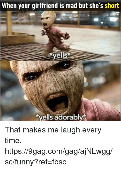 Funny Meme For Your Wife : When your girlfriend is mad but she s short yells tyells