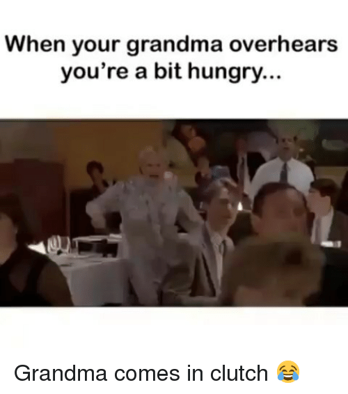 Funny, Grandma, and Hungry: When your grandma overhears  you're a bit hungry. Grandma comes in clutch 😂