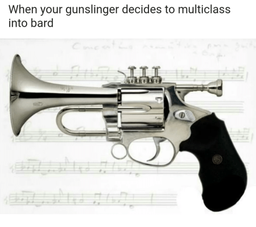 When Your Gunslinger Decides to Multiclass Into Bard | Bard Meme on