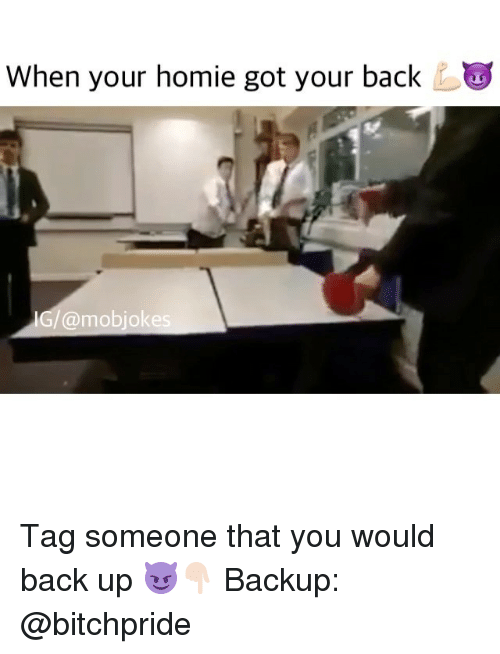Memes And Backup When Your Homie Got Back Mobjokes Tag