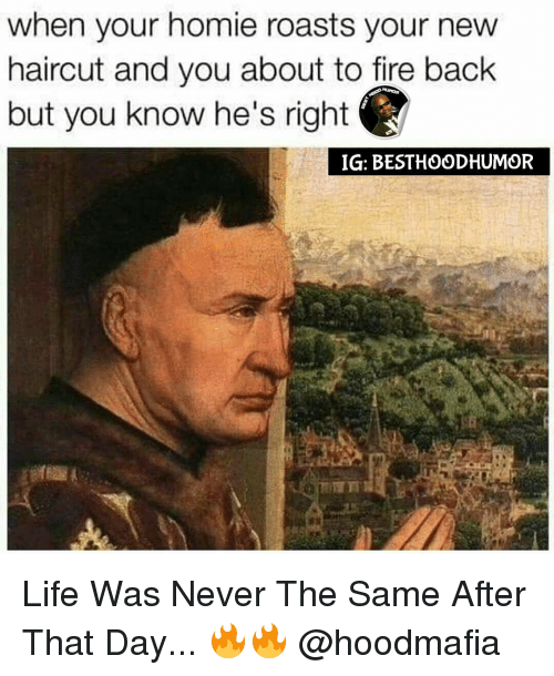 Haircut, Homie, and Memes: when your homie roasts your new haircut and you