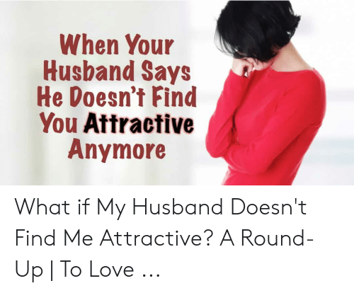 What do you do when your husband says he doesnt love anymore