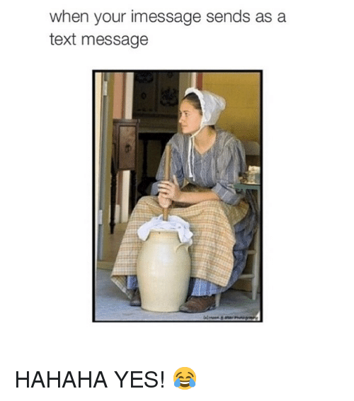 Memes, Text, and 🤖: when your imessage sends as a  text message HAHAHA YES! 😂