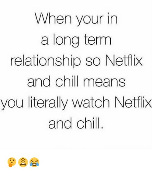 When Your in a Long Term Relationship So Netflix and Chill