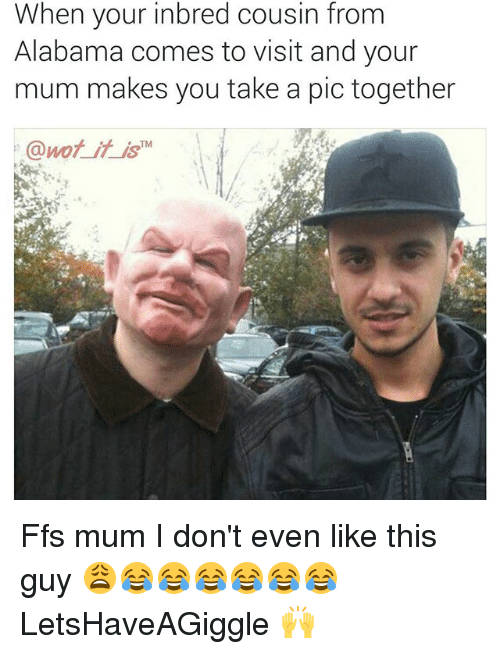 Funny, Alabama, and Inbred: When your inbred cousin from  Alabama comes to visit and your  mum makes you take a pic together  @wof it is Ffs mum I don't even like this guy 😩😂😂😂😂😂😂 LetsHaveAGiggle 🙌