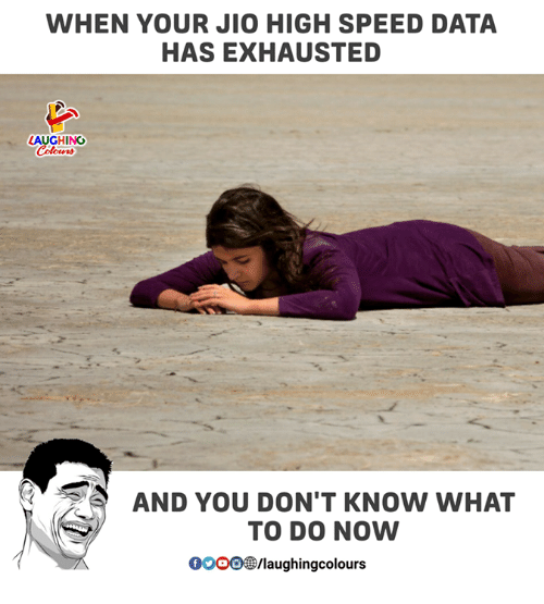 Indianpeoplefacebook, Speed, and Data: WHEN YOUR JIO HIGH SPEED DATA  HAS EXHAUSTED  LAUGHING  Colowrs  AND YOU DON'T KNOW WHAT  TO DO NOW  0000laughingcolours