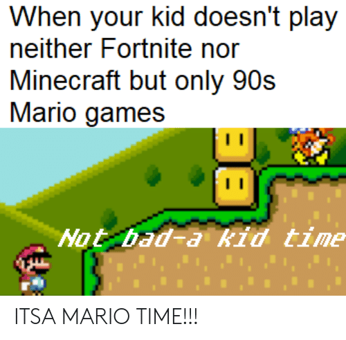 When Your Kid Doesn't Play Neither Fortnite Nor Minecraft but Only