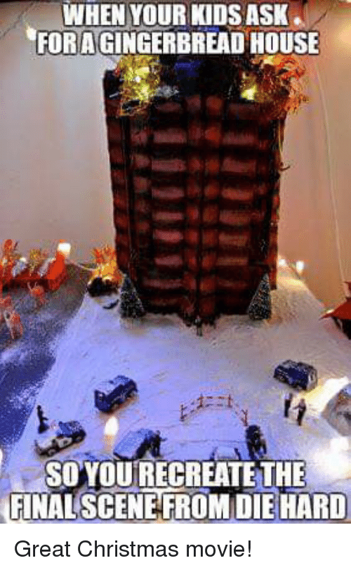 Christmas, Lol, and House: WHEN YOUR KIDS ASK  FOR A GINGERBREAD HOUSE  SOYOU RECREATE THE  FINAL SCENEFROMDIE HARD Great Christmas movie!