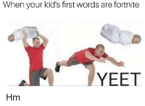 When Your Kid S First Words Are Fortnite Yeet Kids Meme On