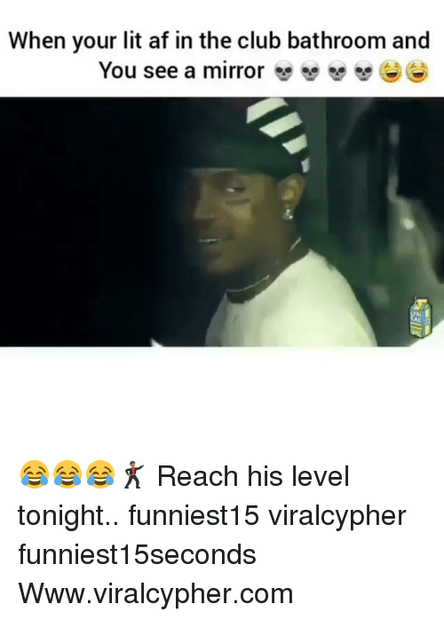 """Af, Club, and Funny: When your lit af in the club bathroom and  You see a mirror """"""""い""""eee 😂😂😂🕺🏾 Reach his level tonight.. funniest15 viralcypher funniest15seconds Www.viralcypher.com"""
