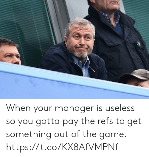Memes, The Game, and Game: When your manager is useless so you gotta pay the refs to get something out of the game. https://t.co/KX8AfVMPNf