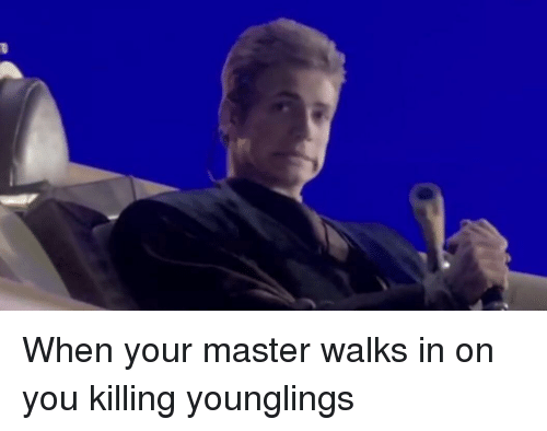 Master, You, and  Younglings: When your master walks in on you killing younglings